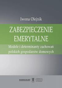 Zabezpieczenie emerytalne. Modele i determinanty zachowań polskich gospodarstw domowych