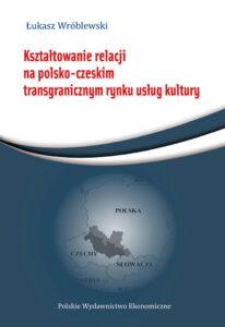 Kształtowanie relacji na polsko-czeskim transgranicznym rynku usług kultury