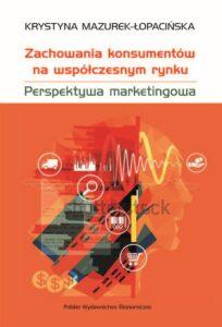 Zachowania konsumentów na współczesnym rynku. Perspektywa marketingowa